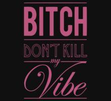Bitch don't kill my vibe - SHY PINK by Chigadeteru