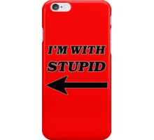 I'm With Stupid iPhone Case/Skin
