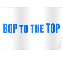 Bop to the Top in blue Poster