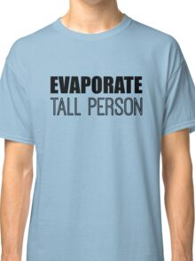 Evaporate Tall Person Classic T-Shirt