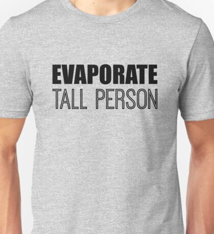 Evaporate Tall Person Unisex T-Shirt