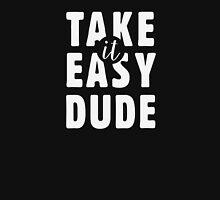 Take it easy, dude Unisex T-Shirt