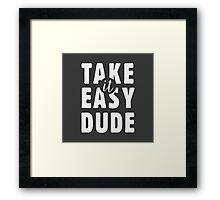 Take it easy, dude Framed Print
