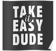 Take it easy, dude Poster
