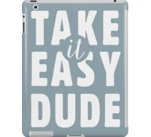 Take it easy, dude iPad Case/Skin