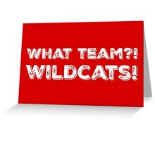 What Team?! WILDCATS! in white Greeting Card