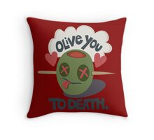 Olive You To Death Throw Pillow