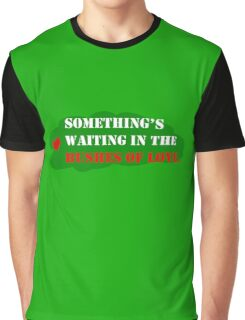 Something's Waiting in the Bushes of Love Graphic T-Shirt