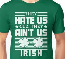 They Hate Us Cuz They Ain't Us - Irish - St Patrick's Day Unisex T-Shirt