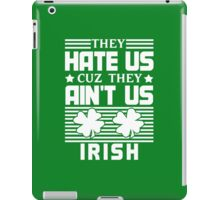 They Hate Us Cuz They Ain't Us - Irish - St Patrick's Day iPad Case/Skin