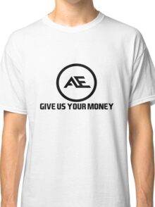 AE give us your money Classic T-Shirt