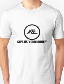 AE give us your money Unisex T-Shirt