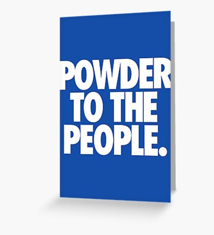 POWDER TO THE PEOPLE. Greeting Card