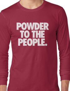 POWDER TO THE PEOPLE. Long Sleeve T-Shirt