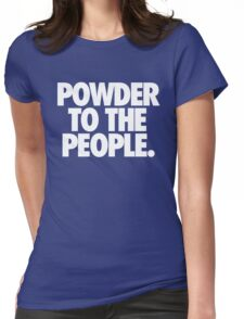 POWDER TO THE PEOPLE. Womens Fitted T-Shirt