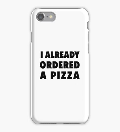 I already ordered  a pizza iPhone Case/Skin
