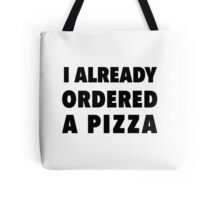 I already ordered  a pizza Tote Bag