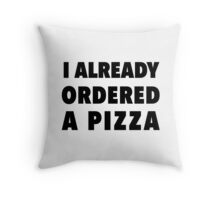 I already ordered  a pizza Throw Pillow