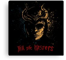 Kill the Masters Canvas Print