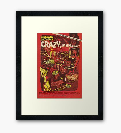 From Here to Insanity - Crazy, Man, Crazy No. 1 Framed Print