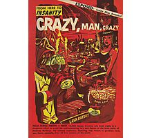 From Here to Insanity - Crazy, Man, Crazy No. 1 Photographic Print