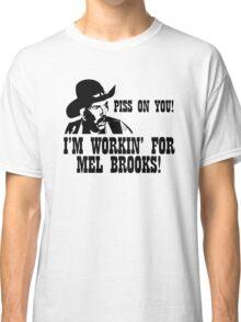 BLAZING SADDLES PISS ON YOU! - MEL BROOKS Classic T-Shirt