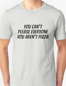 You can't please everyone you aren't pizza T-Shirt