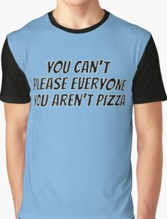 You can't please everyone you aren't pizza Graphic T-Shirt