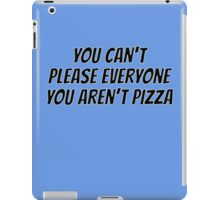 You can't please everyone you aren't pizza iPad Case/Skin