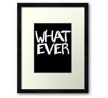 Whatever Framed Print