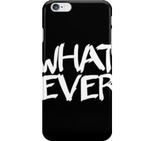 Whatever iPhone Case/Skin