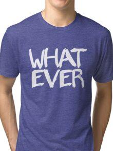 Whatever Tri-blend T-Shirt