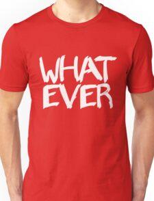 Whatever Unisex T-Shirt
