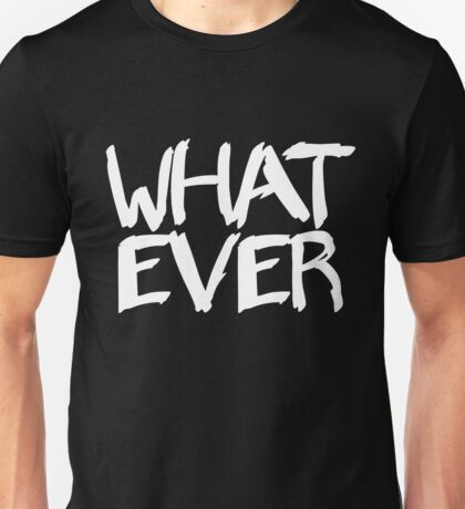 Whatever Unisex T-Shirt