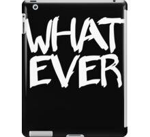 Whatever iPad Case/Skin
