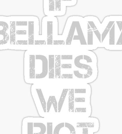 If Bellamy Dies We Riot Sticker