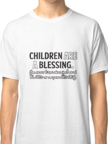 Children are Blessing Classic T-Shirt