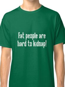 Fat people hard to Kidnap Classic T-Shirt