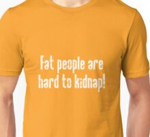 Fat people hard to Kidnap Unisex T-Shirt