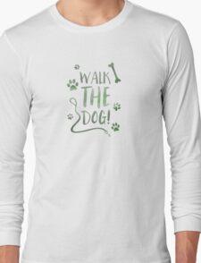 walk the dog Long Sleeve T-Shirt