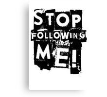 Stop following me! Canvas Print