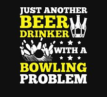 Beer Drinker with a Bowling Problem Unisex T-Shirt