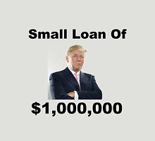 Small Loan Of 1 Million Dollars Unisex T-Shirt
