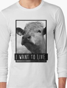 I Want To Live (Cow) Long Sleeve T-Shirt