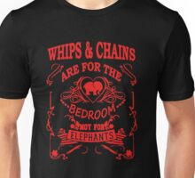 Whips And Chains Are For The Bedroom Not For Elephants Unisex T-Shirt