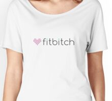 Fitbitch - funny sexy strong girl heart parody Women's Relaxed Fit T-Shirt