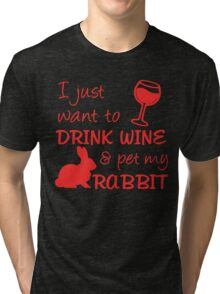 Drink Wine And Pet My Rabbit Tri-blend T-Shirt