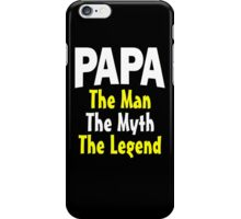 Papa The Man The Myth The Legend iPhone Case/Skin