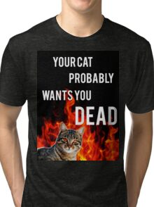 your cat probably wants you dead Tri-blend T-Shirt