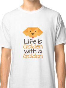 Life is Golden with a Golden Classic T-Shirt